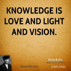 helen-keller-author-quote-knowledge-is-love-and-light-and